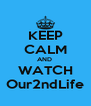KEEP CALM AND  WATCH Our2ndLife - Personalised Poster A4 size