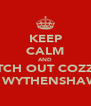 KEEP CALM AND WATCH OUT COZZ UR IN WYTHENSHAWE - Personalised Poster A4 size