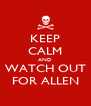 KEEP CALM AND WATCH OUT FOR ALLEN - Personalised Poster A4 size