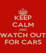 KEEP CALM AND WATCH OUT FOR CARS - Personalised Poster A4 size