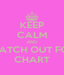 KEEP CALM AND WATCH OUT FOR CHART - Personalised Poster A4 size