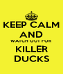 KEEP CALM AND WATCH OUT FOR KILLER DUCKS - Personalised Poster A4 size