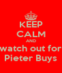 KEEP CALM AND watch out for Pieter Buys - Personalised Poster A4 size