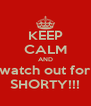 KEEP CALM AND watch out for SHORTY!!! - Personalised Poster A4 size