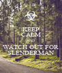 KEEP CALM AND WATCH OUT FOR SLENDERMAN - Personalised Poster A4 size