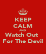 KEEP CALM AND Watch Out  For The Devil - Personalised Poster A4 size