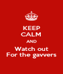 KEEP CALM AND Watch out For the gavvers - Personalised Poster A4 size