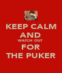 KEEP CALM AND WATCH OUT FOR THE PUKER - Personalised Poster A4 size