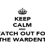 KEEP CALM AND WATCH OUT FOR THE WARDENT - Personalised Poster A4 size