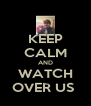 KEEP CALM AND WATCH OVER US  - Personalised Poster A4 size