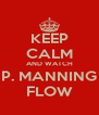 KEEP CALM AND WATCH P. MANNING FLOW - Personalised Poster A4 size