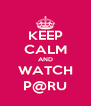 KEEP CALM AND WATCH P@RU - Personalised Poster A4 size