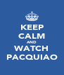 KEEP CALM AND WATCH PACQUIAO - Personalised Poster A4 size