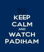 KEEP CALM AND WATCH PADIHAM - Personalised Poster A4 size