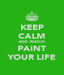 KEEP CALM AND WATCH PAINT YOUR LIFE - Personalised Poster A4 size