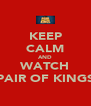 KEEP CALM AND WATCH PAIR OF KINGS - Personalised Poster A4 size
