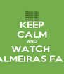 KEEP CALM AND WATCH  PALMEIRAS FALL - Personalised Poster A4 size