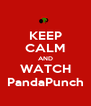 KEEP CALM AND WATCH PandaPunch - Personalised Poster A4 size