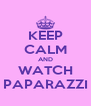 KEEP CALM AND WATCH PAPARAZZI - Personalised Poster A4 size