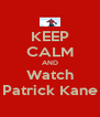 KEEP CALM AND Watch Patrick Kane - Personalised Poster A4 size