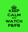 KEEP CALM AND WATCH PB/FB - Personalised Poster A4 size