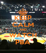 KEEP CALM AND WATCH PBA - Personalised Poster A4 size