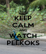 KEEP CALM AND WATCH PEEKOKS - Personalised Poster A4 size