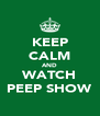 KEEP CALM AND WATCH PEEP SHOW - Personalised Poster A4 size