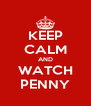 KEEP CALM AND WATCH PENNY - Personalised Poster A4 size