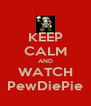 KEEP CALM AND WATCH PewDiePie - Personalised Poster A4 size