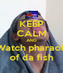 KEEP CALM AND Watch pharaoh of da fish - Personalised Poster A4 size
