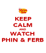 KEEP CALM AND WATCH PHIN & FERB - Personalised Poster A4 size