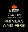 KEEP CALM AND WATCH PHINEAS AND FERB - Personalised Poster A4 size