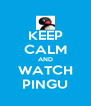 KEEP CALM AND WATCH PINGU - Personalised Poster A4 size