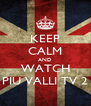 KEEP CALM AND WATCH PIU VALLI TV 2 - Personalised Poster A4 size