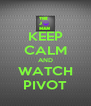 KEEP CALM AND WATCH PIVOT - Personalised Poster A4 size