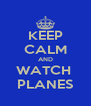 KEEP CALM AND WATCH  PLANES - Personalised Poster A4 size
