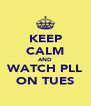 KEEP CALM AND WATCH PLL ON TUES - Personalised Poster A4 size