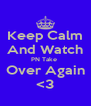 Keep Calm And Watch PN Take  Over Again <3 - Personalised Poster A4 size