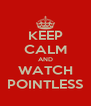 KEEP CALM AND WATCH POINTLESS - Personalised Poster A4 size