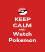 KEEP CALM AND Watch Pokemon - Personalised Poster A4 size