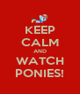 KEEP CALM AND WATCH PONIES! - Personalised Poster A4 size