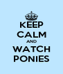 KEEP CALM AND WATCH PONIES - Personalised Poster A4 size