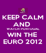 KEEP CALM AND  WATCH PORTUGAL WIN THE  EURO 2012 - Personalised Poster A4 size