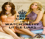 KEEP CALM AND WATCH PRETTY LITTLE LIARS - Personalised Poster A4 size
