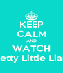 KEEP CALM AND WATCH Pretty Little Liars. - Personalised Poster A4 size