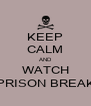 KEEP CALM AND WATCH PRISON BREAK - Personalised Poster A4 size