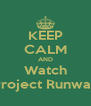 KEEP CALM AND Watch Project Runway - Personalised Poster A4 size