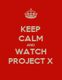 KEEP CALM AND WATCH PROJECT X - Personalised Poster A4 size