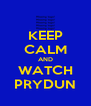 KEEP CALM AND WATCH PRYDUN - Personalised Poster A4 size